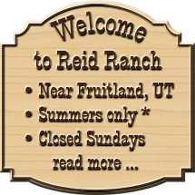 Welcome to Reid Ranch new Fruitland, Utah.  Open summers, closed Sundays, click to read more.